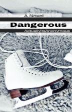Dangerous by ActuallyitsAnonymous