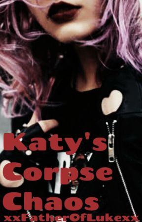 Katy's Corpse Chaos by xxFatherOfLukexx