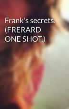 Frank's secrets. (FRERARD ONE SHOT.) by _ThisKidEllie_