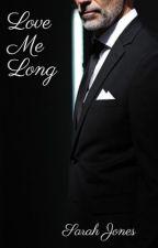 Love Me Long by Sarahbeth552002