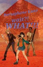 Persephone Kane?! Wait! What?  by Starmist14