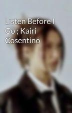 Listen Before I Go ; Kairi Cosentino by -POLOBOYZ