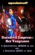 Daredevil Empress : Her Vengeance (COMPLETED)#PrimoAwards2018 by empressblackrose919