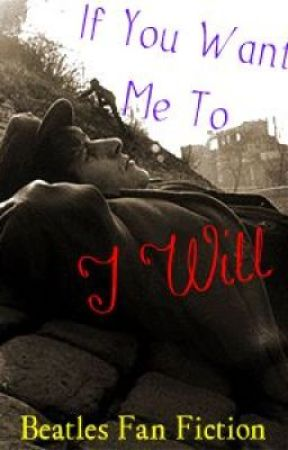 If You Want Me Too, I Will (Beatle Fan Fiction) by Sarathebeatlelover
