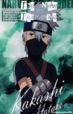 The New Teammate ~*Kakashi Hatake Love Story*~ by AkatsukiSweetheartMH