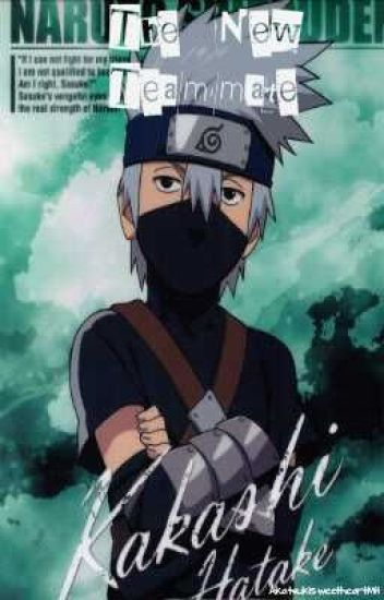 The New Teammate ~*Kakashi Hatake Love Story*~
