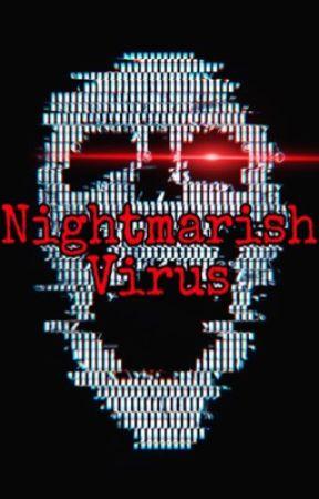 [Nightmarish Virus] by Freakskullz98