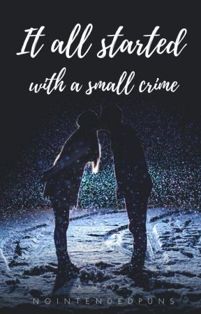 It Started With A Small Crime by Nointendedpuns