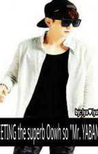 "MEETING the superb oOhw so ""MR.YABANG"" by iya-iyakin"