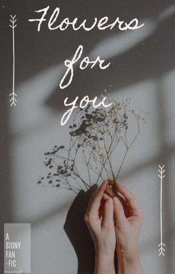 Đọc truyện [STONY   Oneshot] Flowers For You