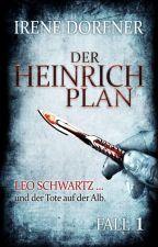Der Heinrich-Plan: Leo Schwartz ... und der Tote auf der Alb by IreneDorfner