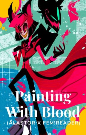 Painting With Blood (Alastor x Fem! Reader) by p3r5on