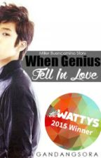 When Genius Fell in Love ✅ (TO BE SELF-PUBLISHED) by GandangSora