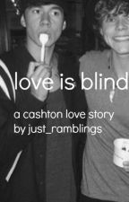 Love Is Blind || A Cashton Fanfiction by just_ramblings