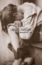 I Never Thought by mRaeThrills