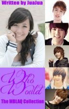 Who Would...? (The MBLAQ Collection) by JuaJuaLove