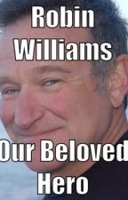 Robin Williams, our beloved hero by BeDannyGirl