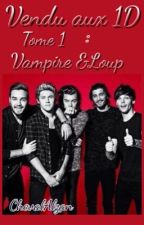 "Vendu aux 1D tome 1 : ""Vampire & Loup"" by ChevalAlzan"