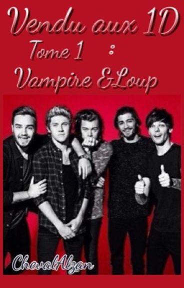 """Vendu aux 1D tome 1 : """"Vampire & Loup"""""""
