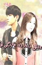 My Life as His Girlfriend [EXO Baekhyun Fanfiction] by KimNamWoohieJonginie