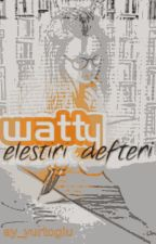 Watty Eleştiri Defteri by ay_yurtoglu
