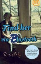 Find her via-Bluetooth [One-shot] by EnigmaticAuthor__