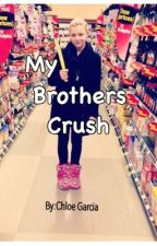 My Brothers Crush by ChloeGarcia650