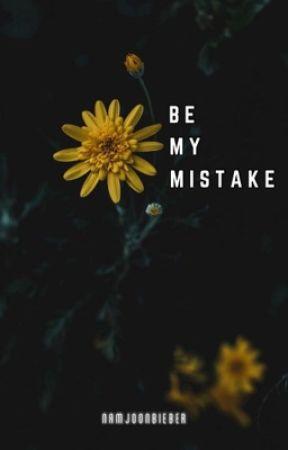 Be My Mistake | ✓ by NamjoonBieber