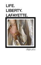 LIFE. LIBERTY. LAFAYETTE. by deja-you