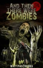 ...And Then There Were Zombies! by WattpadZombies