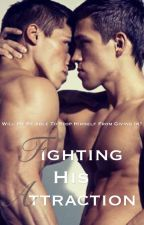 Fighting His Attraction (MxM) Completed by ShelleyratedxMJ