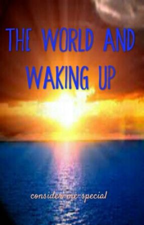 The World and Waking Up by consider-me-special