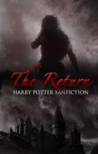 The Return [Harry Potter fanfiction] by SistersOfBlack