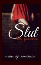 Slut SEX-pirience by sparkblaise
