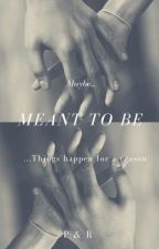 Meant to be... by ReadingIsOurWorld