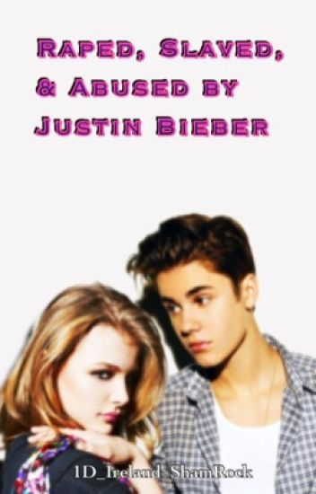 Raped, Slaved, and Abused by Justin Bieber (Book1)