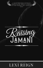 Raising Jamani by LexiReign