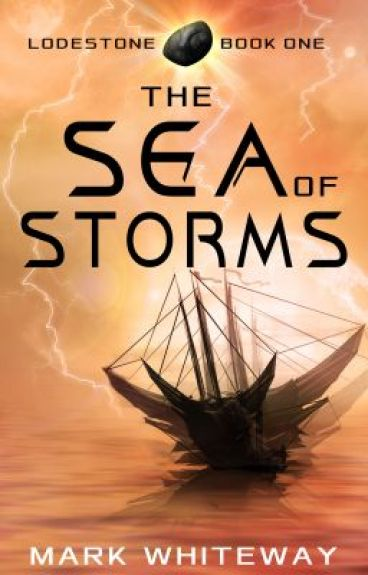 Lodestone Book One: The Sea of Storms by MarkWhiteway