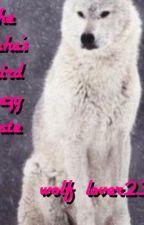 The Alpha's crazy, weird mate by wolf_lover2345