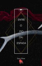 Entre o fio da espada by Sarinha1906