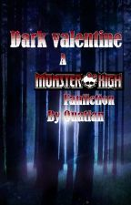Dark Valentine (Monster High; Book 1 of the DV Trilogy) by ouatfan