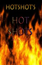 HotShot's HOT SHOTS About Life by HotShotWriter07