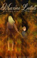 Maxine Lotieli - Atraída Para as Sombras by HeloisaHeidtman