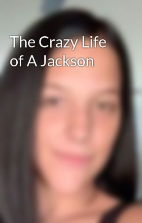 The Crazy Life of A Jackson by Noturaveragefreak