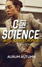 Con Science, Not Conscience (ONC2020) by aurum_autumn
