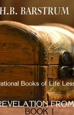 Inspirational Books of Life Lessons- Secret Revelation from Beyond Book 1 by hbbarstrum