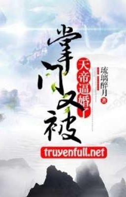 Đọc truyện [ĐM][EDIT]Chưởng môn lại bị Thiên đế bức hôn nữa rồi_ Lưu Ly Túy Nguyệt