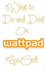What to... Do and Don't on Wattpad by EpicCroft