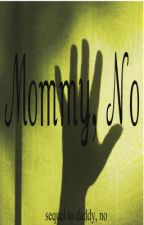 Mommy, No (sequel to daddy, no)PUBLISHED  by Punk_Rave_Girl