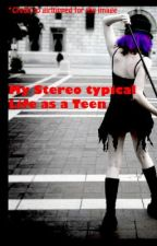 My Stereotypical Life as a Teen by someone123